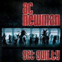 AC (Carl) Newman - Get Guilty