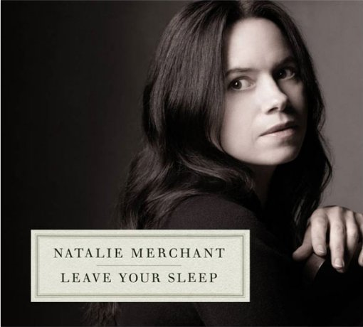 Natalie Merchant - Leave Your Sleep