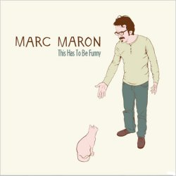Marc Maron - This Has To Be Funny