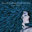 Sarah Blakso - What The Sea Wants, The Sea Will Have