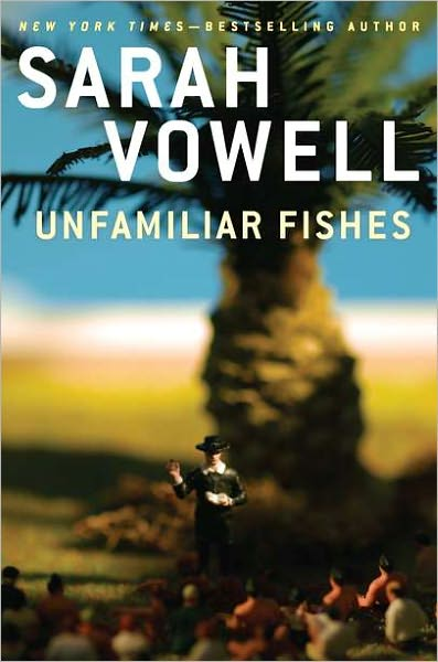 Sarah Vowell - Unfamiliar Fishes