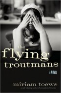 Miram Toews - The Flying Troutmans
