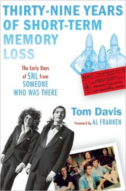 Tom Davis - 39 Years of Short Term Memory Loss - The Early Days of SNL From Someone Who Was There