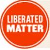 Liberated Matter