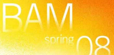 BAM Spring '08 Season