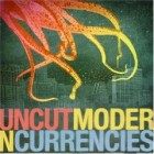 uncuT - Modern Currencies